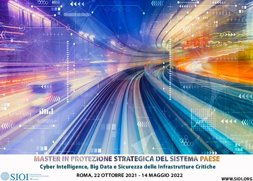 Master in Protezione Strategica del Sistema Paese – Cyber Intelligence, Big Data e Sicurezza delle Infrastrutture Critiche             IX Edizione: 22/10/2021 -14/05/2022. Iscrizioni in corso!
